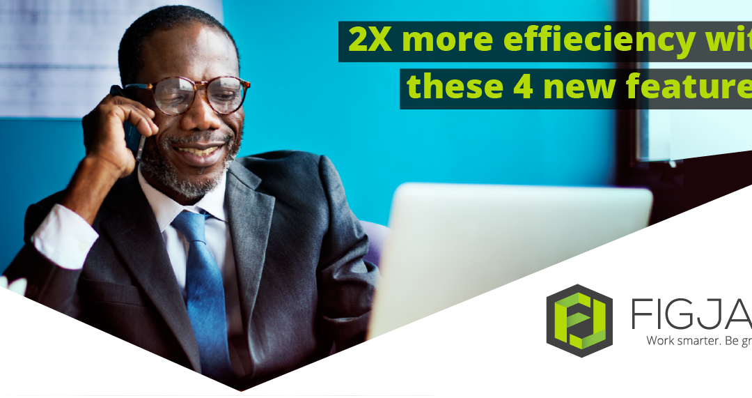 2X your efficiency with these 4 NEW features.